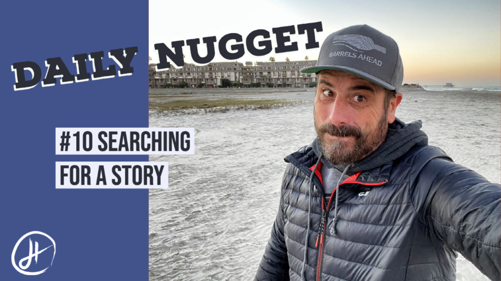 #10 Daily Nugget - Searching for a Story