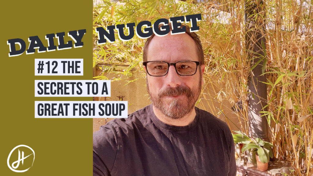 #12 Daily Nugget - Drew Hendricks - The secrets to a great fish soup